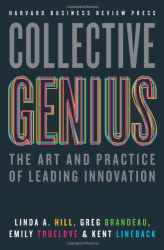 Linda A. Hill: Collective Genius: The Art and Practice of Leading Innovation