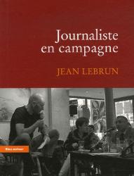 Jean Lebrun: Journaliste en campagne