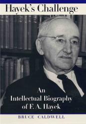 Bruce Caldwell: Hayek's Challenge : An Intellectual Biography of F.A. Hayek