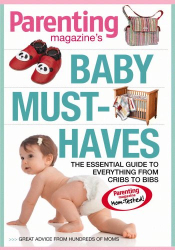 Editors of Parenting Magazine: Baby Must-Haves: The Essential Guide to Everything from Cribs to Bibs