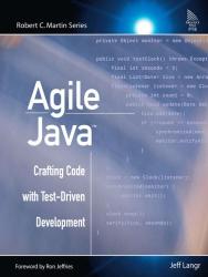 Jeff Langr: Agile Java(TM): Crafting Code with Test-Driven Development (Robert C. Martin Series)