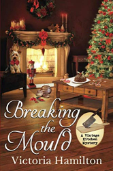 Victoria Hamilton: Breaking the Mould (A Vintage Kitchen Mystery)