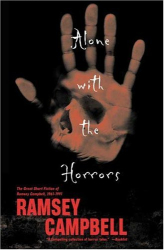 Ramsey Campbell: Alone with the Horrors: The Great Short Fiction of Ramsey Campbell 1961-1991
