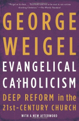 George Weigel: Evangelical Catholicism: Deep Reform in the 21st-Century Church