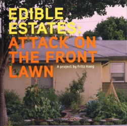 Fritz Haeg: Edible Estates: Attack on the Front Lawn, First Edition