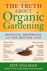 Jeff Gillman: The Truth About Organic Gardening: Benefits, Drawbacks, and the Bottom Line
