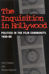 Larry Ceplair: The Inquisition in Hollywood: Politics in the Film Community, 1930-60