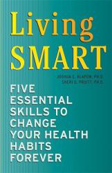 Joshua C. Klapow: Living SMART: Five Essential Skills to Change Your Health Habits Forever