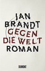 Jan Brandt: Gegen die Welt: Roman