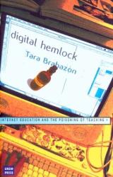 Tara Brabazon: Digital Hemlock: Internet Education and the Poisoning of Teaching