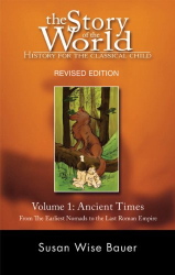 Susan Wise Bauer: The Story of the World: History for the Classical Child: Volume 1: Ancient Times: From the Earliest Nomads to the Last Roman Emperor, Revised Edition