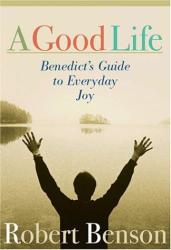 R. Benson: A Good Life: Benedict's Guide to Everyday Joy