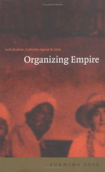 Purnima Bose: Organizing Empire: Individualism, Collective Agency, and India