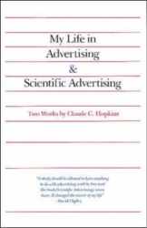 Claude Hopkins: My Life in Advertising and Scientific Advertising (Advertising Age Classics Library)