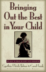 Cynthia Ulrich Tobias: Bringing Out the Best in Your Child: 80 Ways to Focus on Every Kid's Strengths