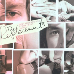 : Don't You Know Who I Think I Was? - The Best of the Replacements