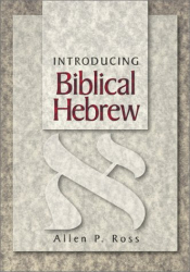 Allen Ross: Introducing Biblical Hebrew
