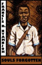 Francis B. Nyamnjoh: Souls Forgotten