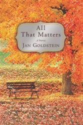 Jan Goldstein: All That Matters: A Novel