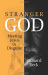 Richard Beck: Stranger God: Meeting Jesus in Disguise