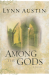 Lynn Austin: Among the Gods (Chronicles of the Kings #5) (Volume 5)