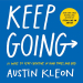 Austin Kleon: Keep Going: 10 Ways to Stay Creative in Good Times and Bad