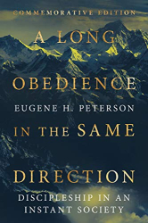 Peterson, Eugene H.: A Long Obedience in the Same Direction: Discipleship in an Instant Society