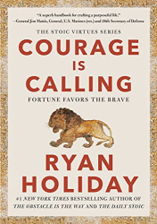 Holiday, Ryan: Courage Is Calling: Fortune Favors the Brave