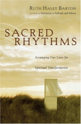 Ruth Haley Barton: Sacred Rhythms: Arranging Our Lives for Spiritual Transformation