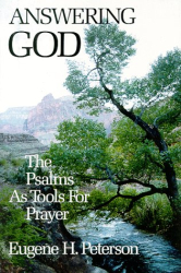 Eugene H. Peterson: Answering God: The Psalms as Tools for Prayer