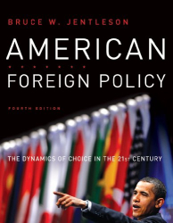 : American Foreign Policy: The Dynamics of Choice in the 21st Century (Fourth Edition)