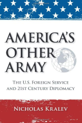 : America's Other Army: The U.S. Foreign Service and 21st Century Diplomacy