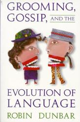 Robin Dunbar: Grooming, Gossip, and the Evolution of Language