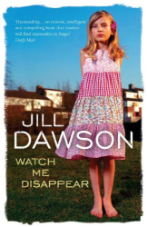 Jill Dawson: Watch Me Disappear
