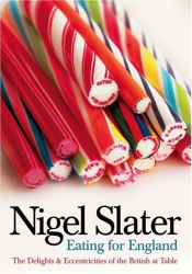 Nigel Slater: Eating for England: The Delights and Eccentricities of the British at Table