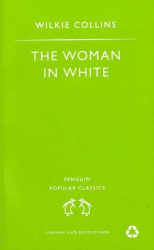 Wilkie Collins: The Woman in White (Penguin Popular Classics)