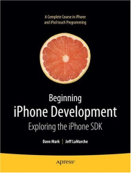 Dave Mark: Beginning iPhone Development: Exploring the iPhone SDK