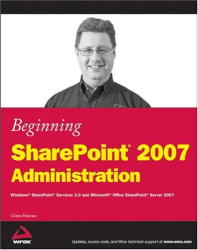 Göran Husman: Beginning SharePoint 2007 Administration: Windows SharePoint Services 3.0 and Microsoft Office SharePoint Server 2007