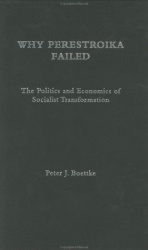 Peter Boettke: Why Perestroika Failed: The Politics and Economics of Socialist Transformation