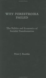 Peter Boettke: Why Perestroika Failed: The Politics and Economics of Socialist Transformation