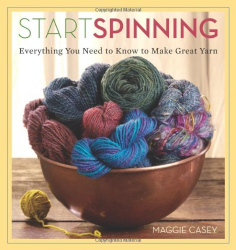 Maggie Casey: Start Spinning: Everything You Need to Know to Make Great Yarn