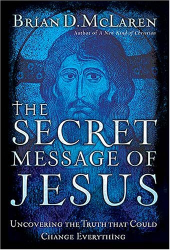 Brian McLaren: The Secret Message of Jesus : Uncovering the Truth that Could Change Everything