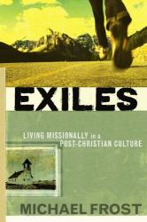 Michael Frost: Exiles: Living Missionally in a Post-Christian Culture