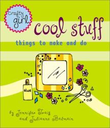 Jennifer Traig: Crafty Girl: Cool Stuff
