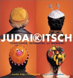 Jennifer Traig: Judaikitsch: Tchotchkes, Schmattes, and Nosherei