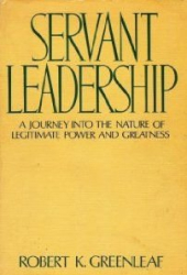 Robert K. Greenleaf: Servant Leadership: A Journey into the Nature of Legitimate Power and Greatness