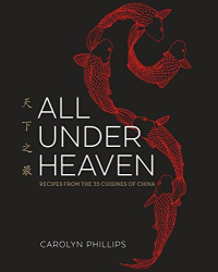 Carolyn Phillips: All Under Heaven: Recipes from the 35 Cuisines of China