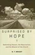 N. T. Wright: Surprised by Hope: Rethinking Heaven, the Resurrection, and the Mission of the Church