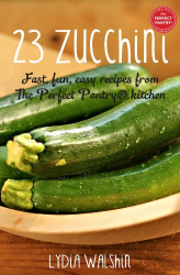 : 23 Zucchini: Fast, fun, easy recipes from The Perfect Pantry® kitchen