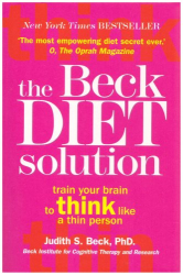 Judith S. Beck: The Beck Diet Solution: Train Your Brain to Think Like a Thin Person